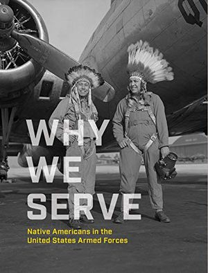 Why We Serve: Native Americans in the United States Armed Forces